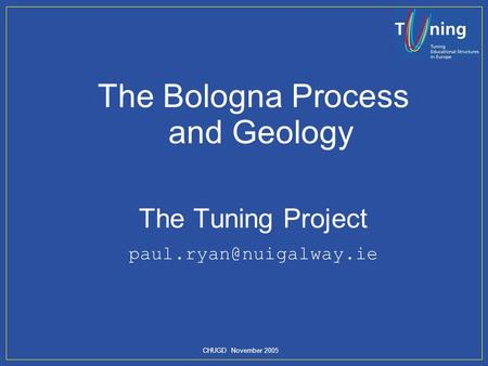 CHUGD November 2005 The Bologna Process and Geology The Tuning Project
