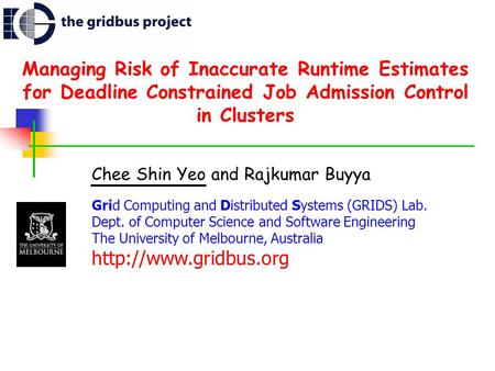 Managing Risk of Inaccurate Runtime Estimates for Deadline Constrained Job Admission Control in Clusters Chee Shin Yeo and Rajkumar Buyya Grid Computing.