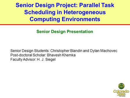 Senior Design Project: Parallel Task Scheduling in Heterogeneous Computing Environments Senior Design Students: Christopher Blandin and Dylan Machovec.
