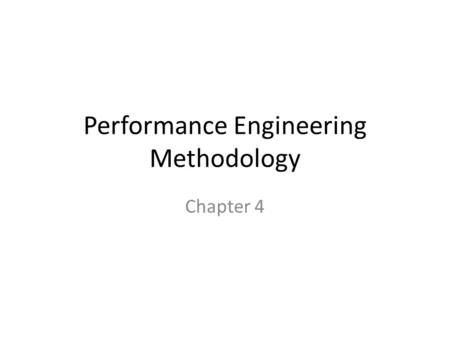 Performance Engineering Methodology Chapter 4. Performance Engineering Performance engineering analyzes the expected performance characteristics of a.