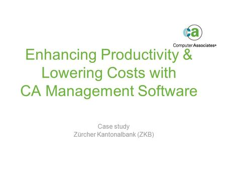 Enhancing Productivity & Lowering Costs with CA Management Software Case study Zürcher Kantonalbank (ZKB)