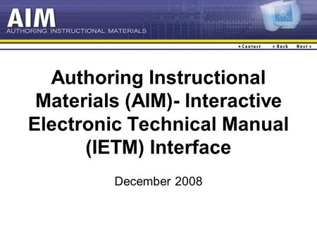 Authoring Instructional Materials (AIM)- Interactive Electronic Technical Manual (IETM) Interface December 2008.