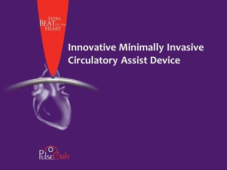 Innovative Minimally Invasive Circulatory Assist Device.
