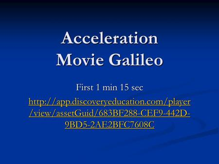 Acceleration Movie Galileo First 1 min 15 sec  /view/assetGuid/683BF288-CEF9-442D- 9BD5-2AE2BFC7608C