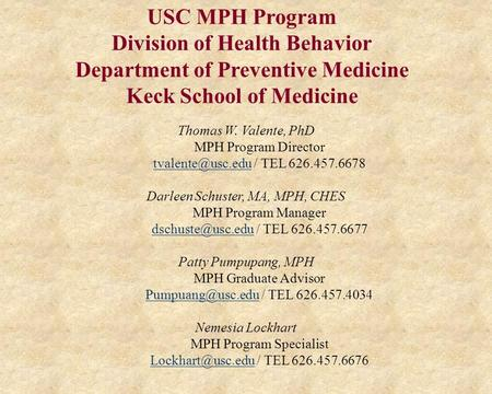 USC MPH Program Division of Health Behavior Department of Preventive Medicine Keck School of Medicine Thomas W. Valente, PhD MPH Program Director