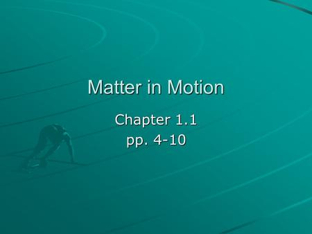 Matter in Motion Chapter 1.1 pp. 4-10. Motion How do we know something is moving? Is this guy in motion? How do you know?