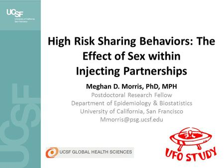 High Risk Sharing Behaviors: The Effect of Sex within Injecting Partnerships Meghan D. Morris, PhD, MPH Postdoctoral Research Fellow Department of Epidemiology.