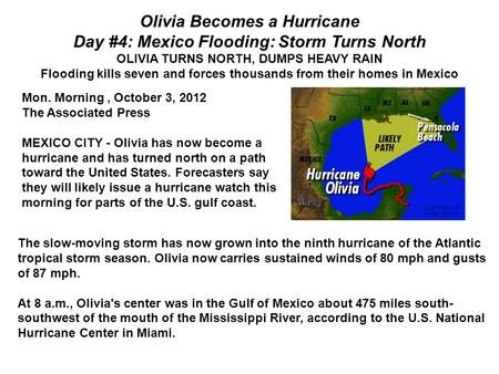 Olivia Becomes a Hurricane Day #4: Mexico Flooding: Storm Turns North OLIVIA TURNS NORTH, DUMPS HEAVY RAIN Flooding kills seven and forces thousands from.