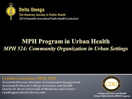 2014 Award for Innovative Public Health Curriculum College of Science and Health Urban Public Health (MPH) Program.