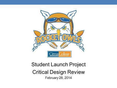 Student Launch Project Critical Design Review February 28, 2014.