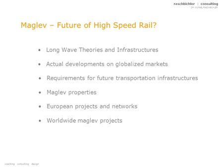 Coaching consulting design raschbichler | consulting DR. MICHAEL RASCHBICHLER Maglev – Future of High Speed Rail? Long Wave Theories and Infrastructures.