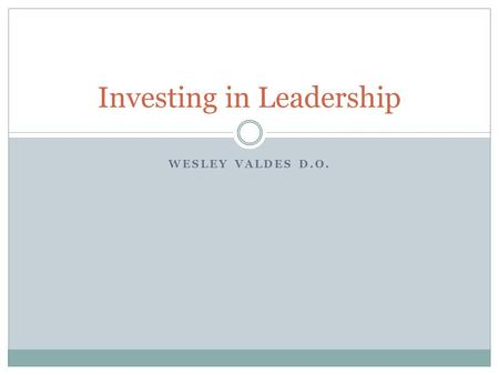 WESLEY VALDES D.O. Investing in Leadership. Just Do It.