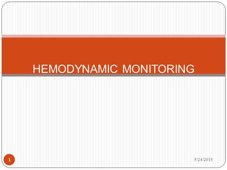 5/24/2015 1 HEMODYNAMIC MONITORING. OBJECTIVE 5/24/2015 2 1. Describe the three attributes of circulating blood and their relationships. 2. Identify types.
