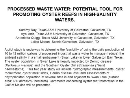 PROCESSED WASTE WATER: POTENTIAL TOOL FOR PROMOTING OYSTER REEFS IN HIGH-SALINITY WATERS. Sammy Ray, Texas A&M University at Galveston, Galveston, TX Ayal.
