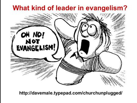 What kind of leader in evangelism?
