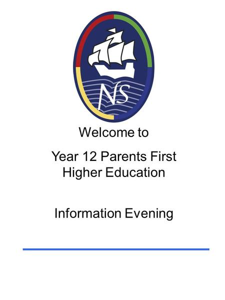 Welcome to Year 12 Parents First Higher Education Information Evening.