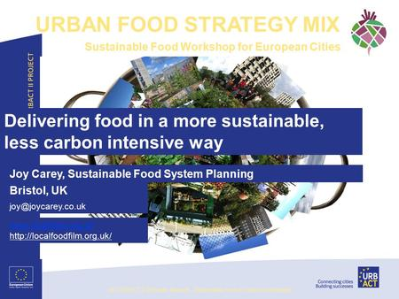 Delivering food in a more sustainable, less carbon intensive way Joy Carey, Sustainable Food System Planning Bristol, UK