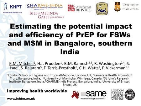HIV Modelling & Economics Estimating the potential impact and efficiency of PrEP for FSWs and MSM in Bangalore, southern India K.M. Mitchell 1, H.J. Prudden.
