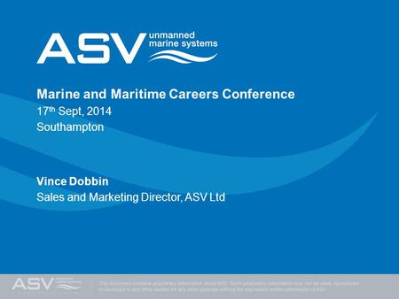 Marine and Maritime Careers Conference 17 th Sept, 2014 Southampton Vince Dobbin Sales and Marketing Director, ASV Ltd.