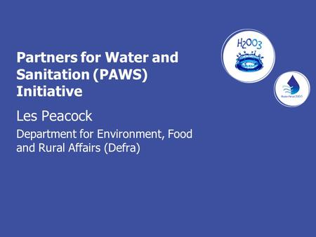 Partners for Water and Sanitation (PAWS) Initiative Les Peacock Department for Environment, Food and Rural Affairs (Defra)