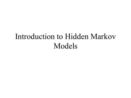 Introduction to Hidden Markov Models