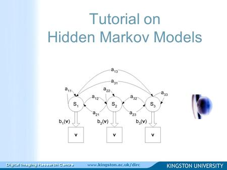 Www.kingston.ac.uk/dirc Tutorial on Hidden Markov Models.