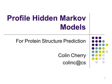 1 Profile Hidden Markov Models For Protein Structure Prediction Colin Cherry