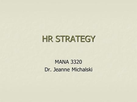 HR STRATEGY MANA 3320 Dr. Jeanne Michalski. Strategic Planning and Human Resources Strategic Planning Strategic Planning Human Resources Planning (HRP)