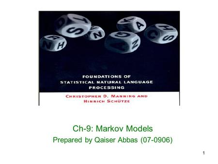 Ch-9: Markov Models Prepared by Qaiser Abbas ( )