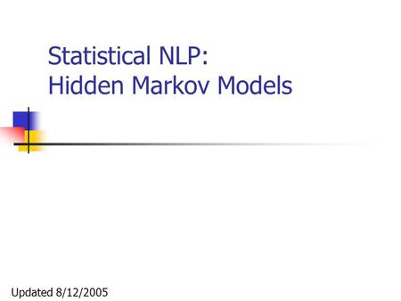 Statistical NLP: Hidden Markov Models Updated 8/12/2005.