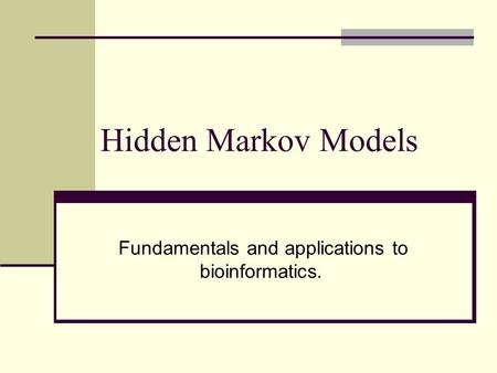 Hidden Markov Models Fundamentals and applications to bioinformatics.
