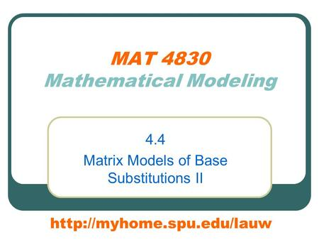 MAT 4830 Mathematical Modeling 4.4 Matrix Models of Base Substitutions II