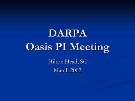 DARPA Oasis PI Meeting Hilton Head, SC March 2002.