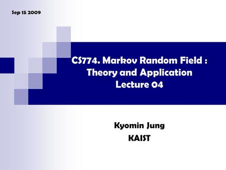 CS774. Markov Random Field : Theory and Application Lecture 04 Kyomin Jung KAIST Sep 15 2009.