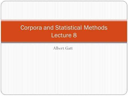 Albert Gatt Corpora and Statistical Methods Lecture 8.