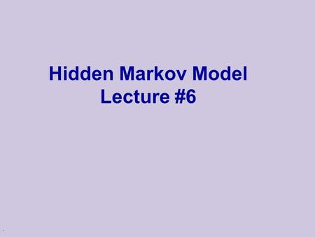 . Hidden Markov Model Lecture #6. 2 Reminder: Finite State Markov Chain An integer time stochastic process, consisting of a domain D of m states {1,…,m}