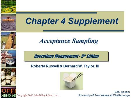 Copyright 2006 John Wiley & Sons, Inc. Beni Asllani University of Tennessee at Chattanooga Operations Management - 5 th Edition Chapter 4 Supplement Roberta.