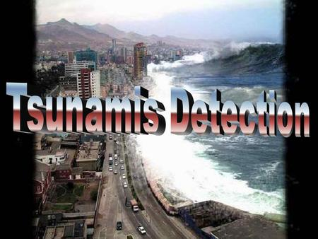 Tsunamis Detection The Mission  Tsunamis Detection can help to minimize loss of life and property from future tsunamis. Mission Introduction Mechanism.