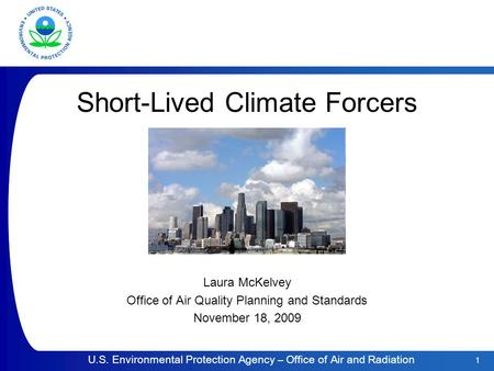 1 U.S. Environmental Protection Agency – Office of Air and Radiation Short-Lived Climate Forcers Laura McKelvey Office of Air Quality Planning and Standards.