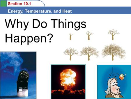 Section 10.1 Energy, Temperature, and Heat Why Do Things Happen?