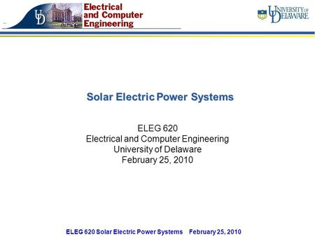 ELEG 620 Solar Electric Power Systems February 25, 2010 Solar Electric Power Systems ELEG 620 Electrical and Computer Engineering University of Delaware.