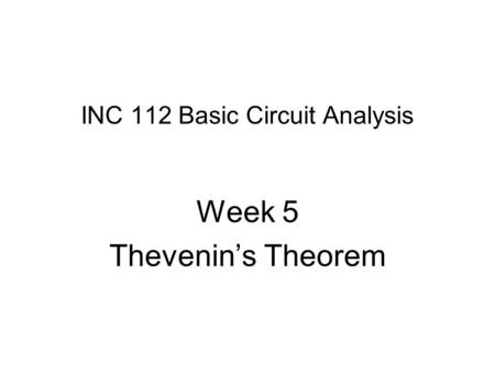 INC 112 Basic Circuit Analysis Week 5 Thevenin's Theorem.