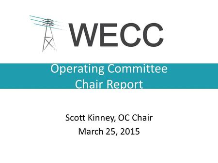 Operating Committee Chair Report Scott Kinney, OC Chair March 25, 2015.