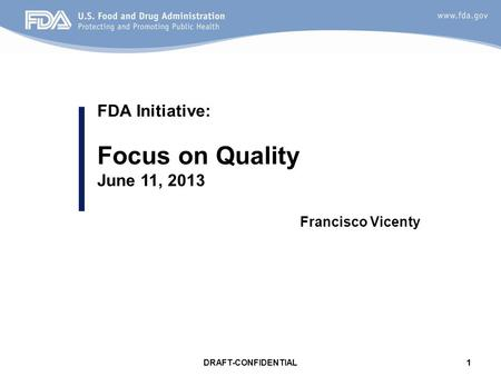 Focus on Quality FDA Initiative: June 11, 2013 Francisco Vicenty