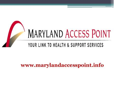 Www.marylandaccesspoint.info. Navigating a Complex System 2.