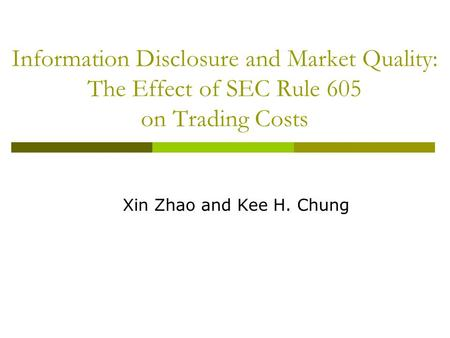 Information Disclosure and Market Quality: The Effect of SEC Rule 605 on Trading Costs Xin Zhao and Kee H. Chung.