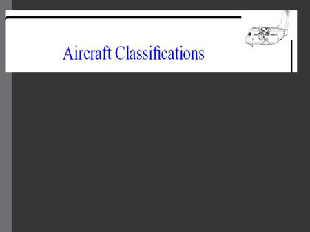 Aircraft classifications Aircraft classifications are useful in airport engineering work (including terminal gate sizing, apron and taxiway planning,