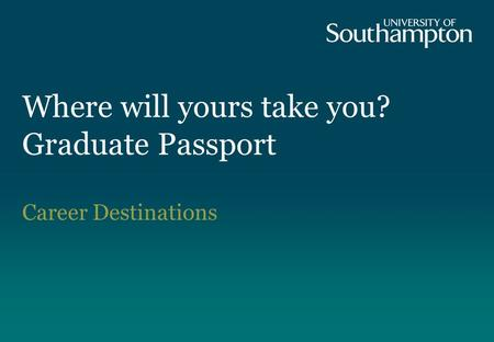 Where will yours take you? Graduate Passport Career Destinations.