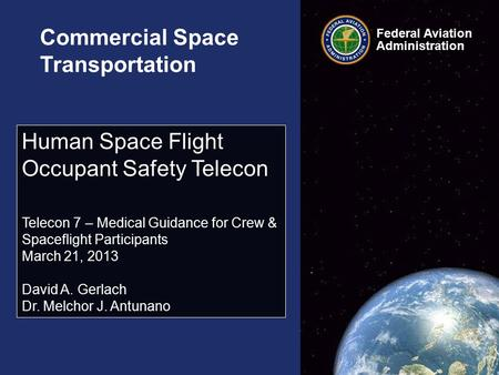 Federal Aviation Administration Commercial Space Transportation Human Space Flight Occupant Safety Telecon Telecon 7 – Medical Guidance for Crew & Spaceflight.