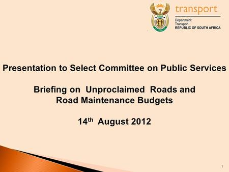 Presentation to Select Committee on Public Services Briefing on Unproclaimed Roads and Road Maintenance Budgets 14 th August 2012 1.